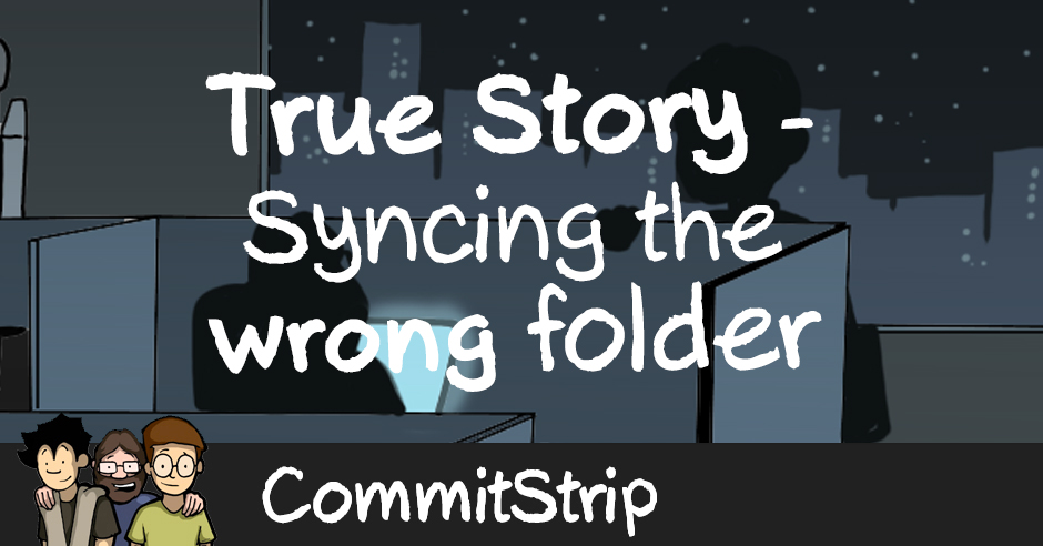True Story – Syncing the wrong folder