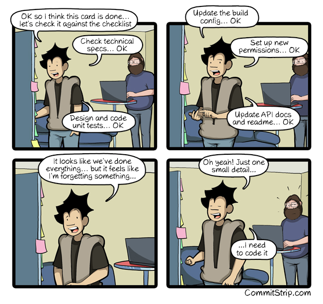 "Cartoon of a developer reviewing all the things he's done: check technical specs, unit tests, configuration, permissions, API updates and then says ""Just one small detail I need to code it."""